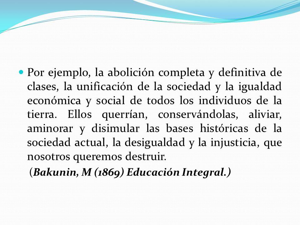 Por ejemplo, la abolición completa y definitiva de clases, la unificación de la sociedad y la igualdad económica y social de todos los individuos de l
