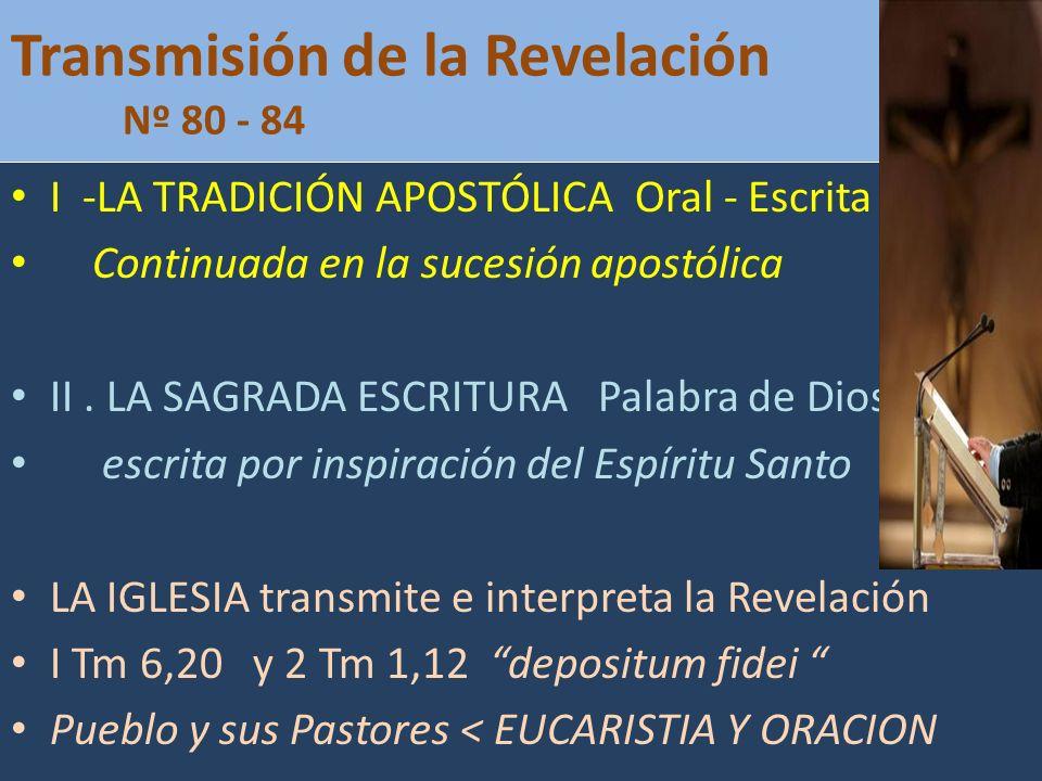 Transmisión de la Revelación Nº 80 - 84 I -LA TRADICIÓN APOSTÓLICA Oral - Escrita Continuada en la sucesión apostólica II. LA SAGRADA ESCRITURA Palabr