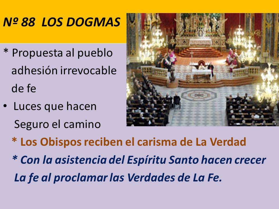 Nº 88 LOS DOGMAS * Propuesta al pueblo adhesión irrevocable de fe Luces que hacen Seguro el camino * Los Obispos reciben el carisma de La Verdad * Con