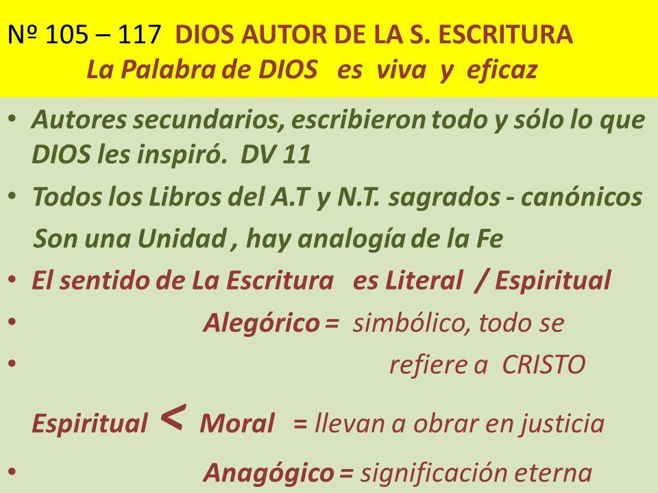 Nº 105 – 117 DIOS AUTOR DE LA S. ESCRITURA La Palabra de DIOS es viva y eficaz Autores secundarios, escribieron todo y sólo lo que DIOS les inspiró. D