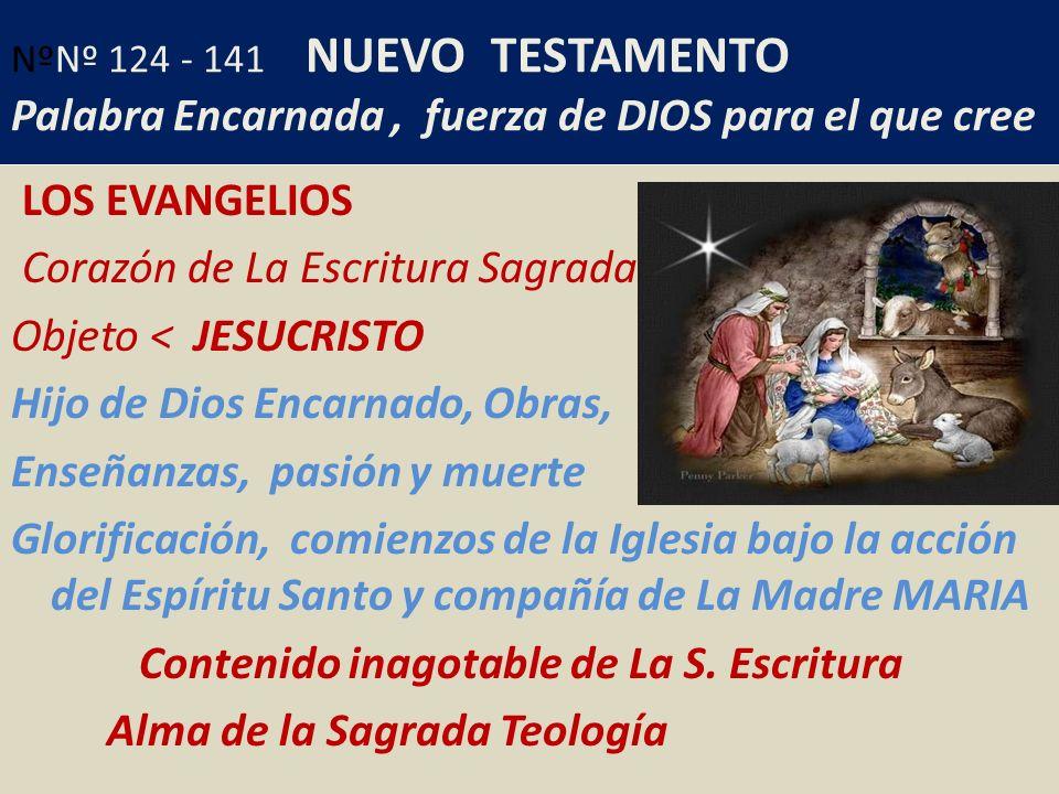 NºNº 124 - 141 NUEVO TESTAMENTO Palabra Encarnada, fuerza de DIOS para el que cree LOS EVANGELIOS Corazón de La Escritura Sagrada Objeto < JESUCRISTO