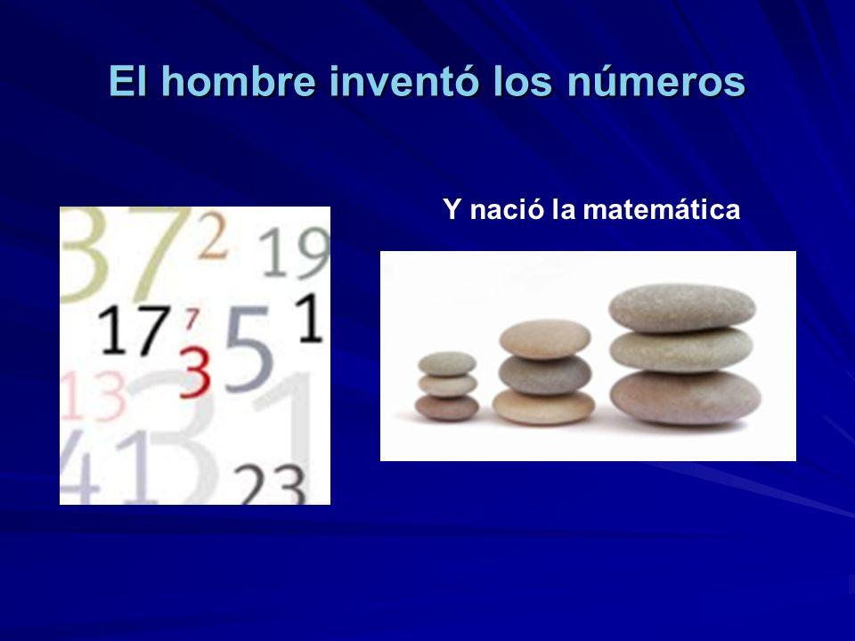 El hombre inventó los números Y nació la matemática