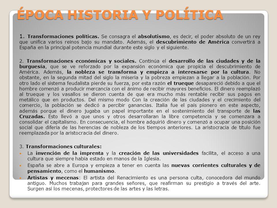 ÉPOCA HISTORIA Y POLÍTICA 1. Transformaciones políticas. Se consagra el absolutismo, es decir, el poder absoluto de un rey que unifica varios reinos b