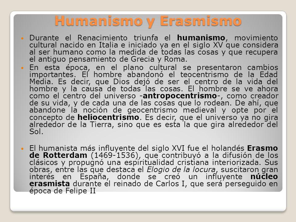 Humanismo y Erasmismo Durante el Renacimiento triunfa el humanismo, movimiento cultural nacido en Italia e iniciado ya en el siglo XV que considera al