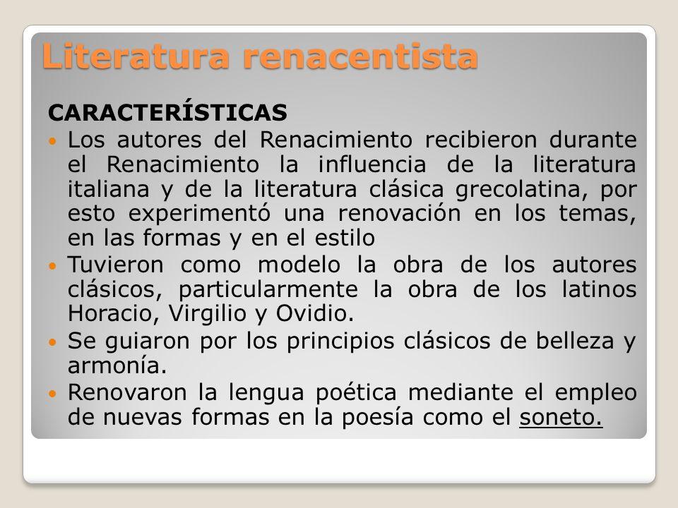 Literatura renacentista CARACTERÍSTICAS Los autores del Renacimiento recibieron durante el Renacimiento la influencia de la literatura italiana y de l