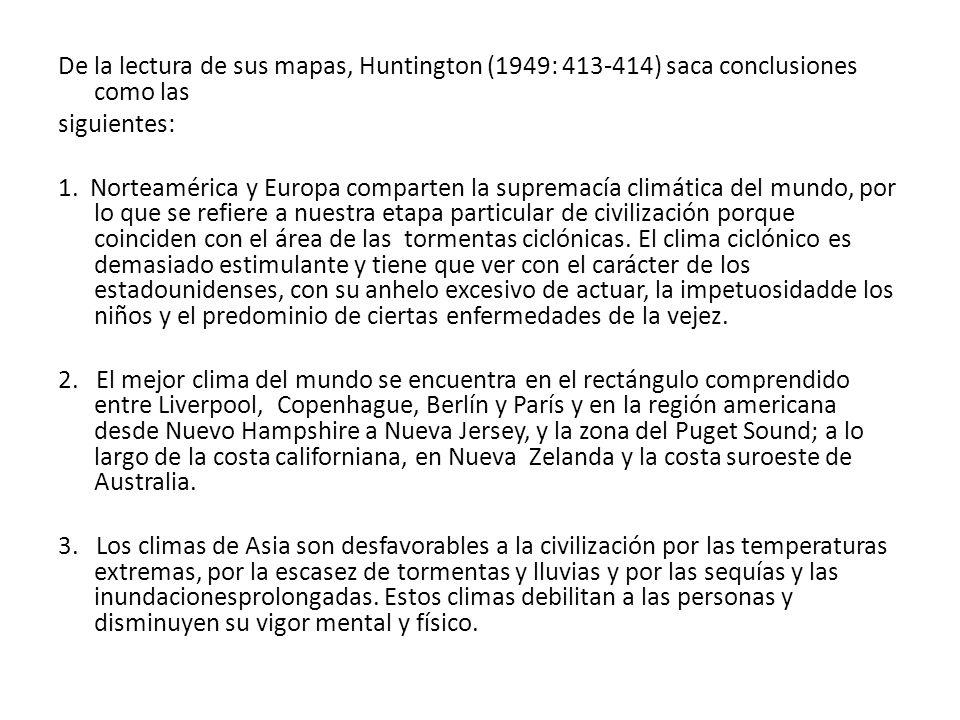 De la lectura de sus mapas, Huntington (1949: 413-414) saca conclusiones como las siguientes: 1. Norteamérica y Europa comparten la supremacía climáti