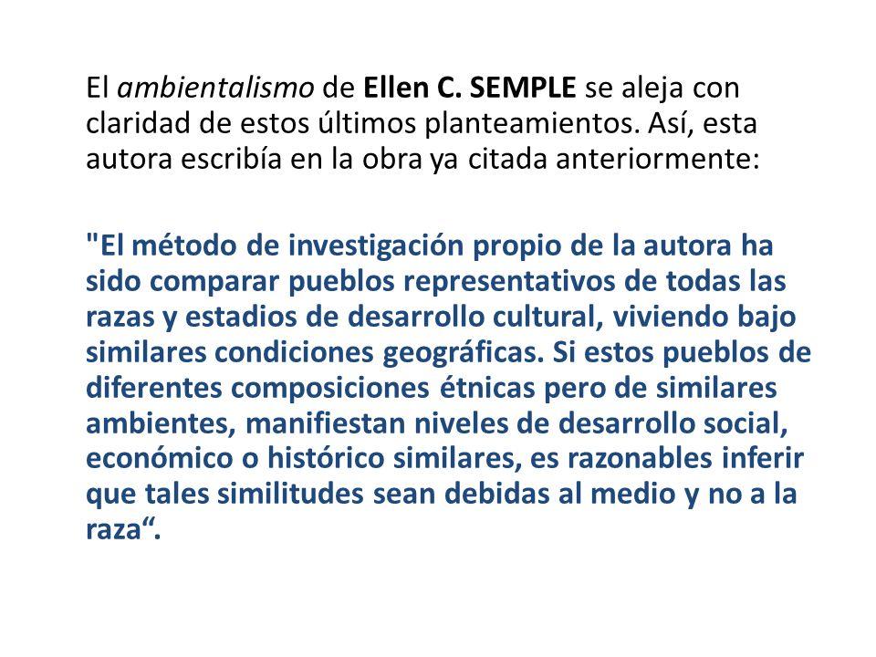 El ambientalismo de Ellen C. SEMPLE se aleja con claridad de estos últimos planteamientos. Así, esta autora escribía en la obra ya citada anteriorment