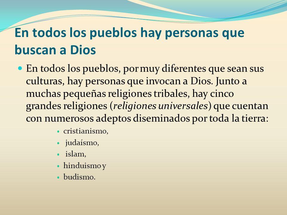 En todos los pueblos hay personas que buscan a Dios Estas religiones no dejan de tener relaciones entre sí.