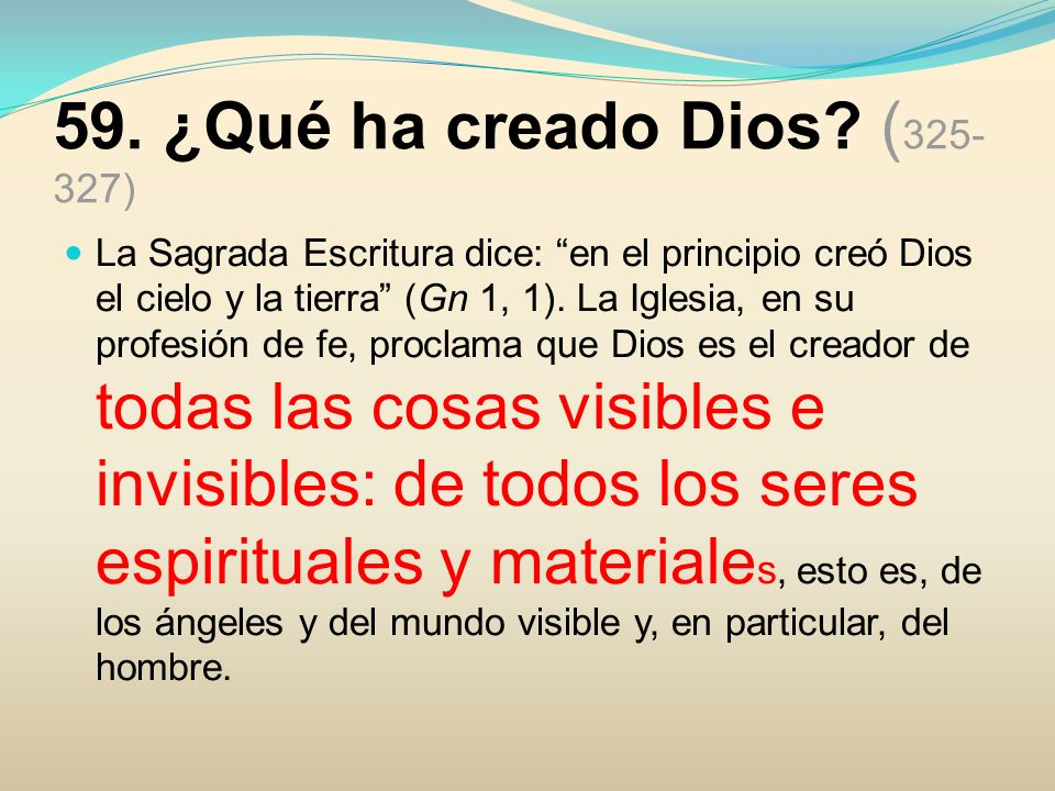 62.¿ Qué enseña la Sagrada Escritura sobre la Creación del mundo visible.