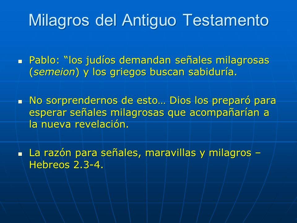 Milagros del Antiguo Testamento Pablo: los judíos demandan señales milagrosas (semeion) y los griegos buscan sabiduría. Pablo: los judíos demandan señ