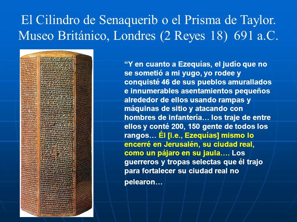 El Cilindro de Senaquerib o el Prisma de Taylor. Museo Británico, Londres (2 Reyes 18) 691 a.C. Y en cuanto a Ezequías, el judío que no se sometió a m