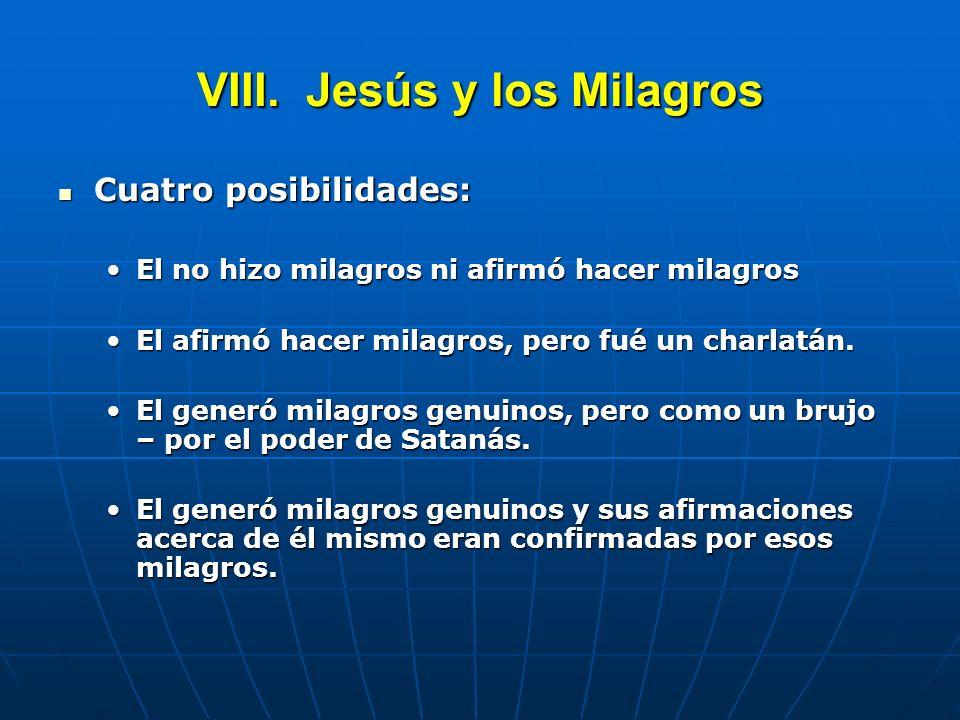 VIII. Jesús y los Milagros Cuatro posibilidades: Cuatro posibilidades: El no hizo milagros ni afirmó hacer milagrosEl no hizo milagros ni afirmó hacer