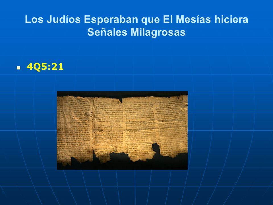 Los Judíos Esperaban que El Mesías hiciera Señales Milagrosas 4Q5:21