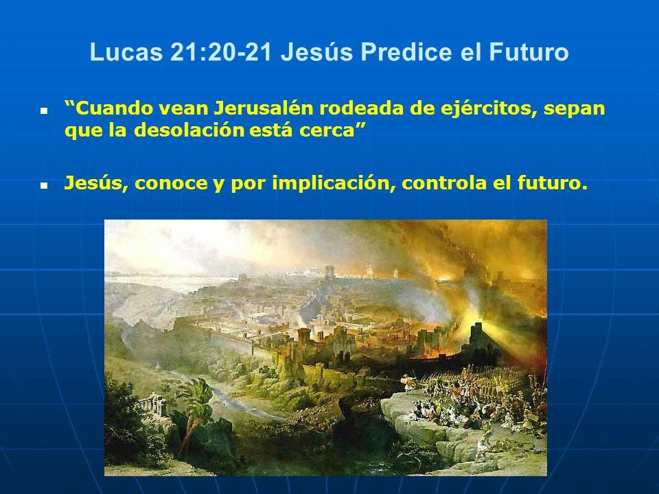 Lucas 21:20-21 Jesús Predice el Futuro Cuando vean Jerusalén rodeada de ejércitos, sepan que la desolación está cerca Jesús, conoce y por implicación,