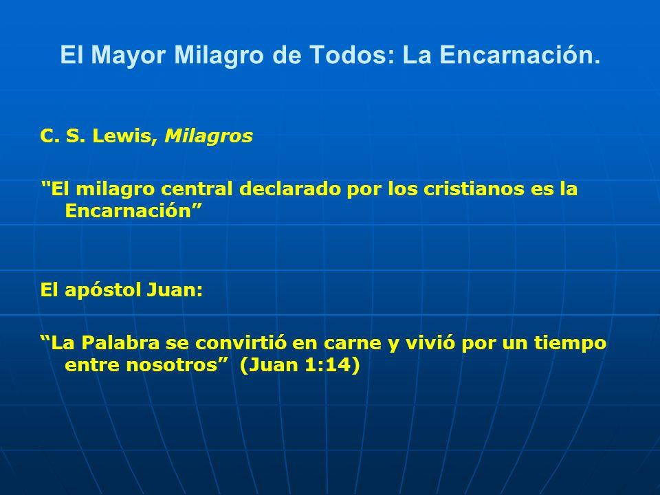 El Mayor Milagro de Todos: La Encarnación. C. S. Lewis, Milagros El milagro central declarado por los cristianos es la Encarnación El apóstol Juan: La