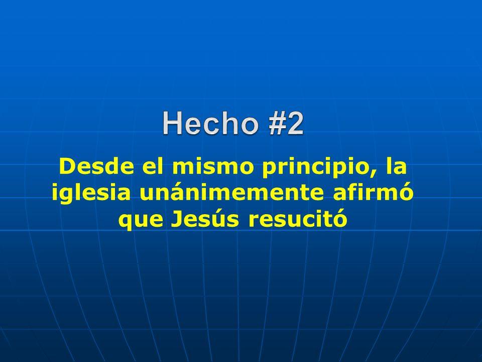Desde el mismo principio, la iglesia unánimemente afirmó que Jesús resucitó