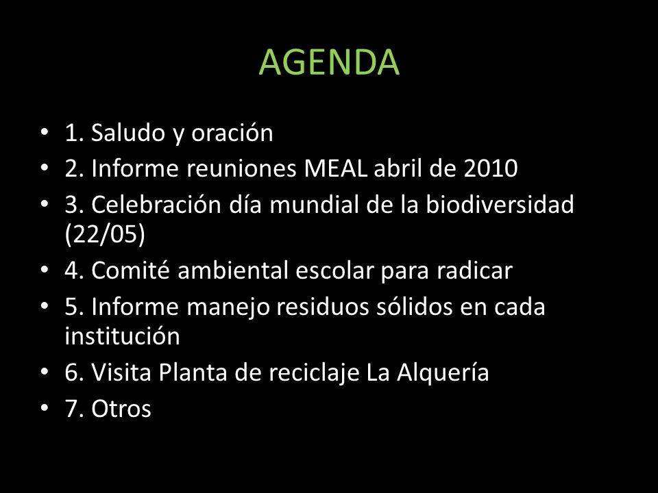 AGENDA 1. Saludo y oración 2. Informe reuniones MEAL abril de 2010 3. Celebración día mundial de la biodiversidad (22/05) 4. Comité ambiental escolar