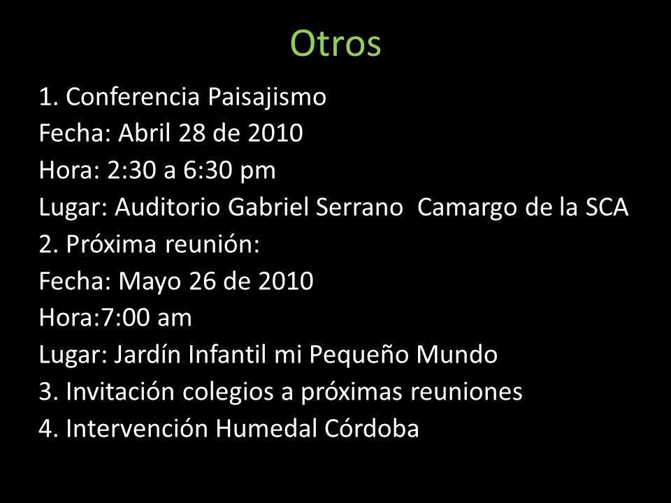 Otros 1. Conferencia Paisajismo Fecha: Abril 28 de 2010 Hora: 2:30 a 6:30 pm Lugar: Auditorio Gabriel Serrano Camargo de la SCA 2. Próxima reunión: Fe