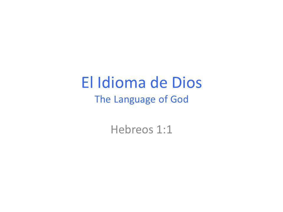 El Idioma de Dios The Language of God Hebreos 1:1