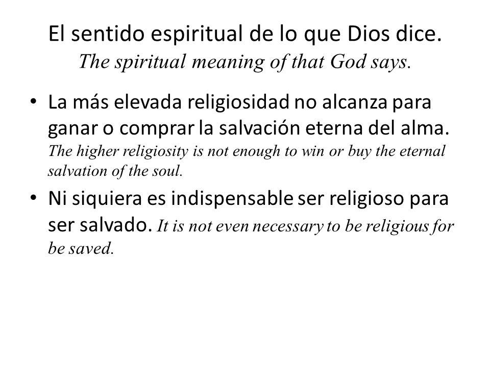 El sentido espiritual de lo que Dios dice.The spiritual meaning of that God says.