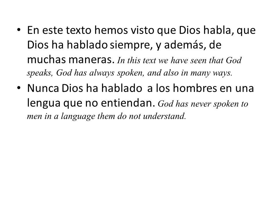 En este texto hemos visto que Dios habla, que Dios ha hablado siempre, y además, de muchas maneras.