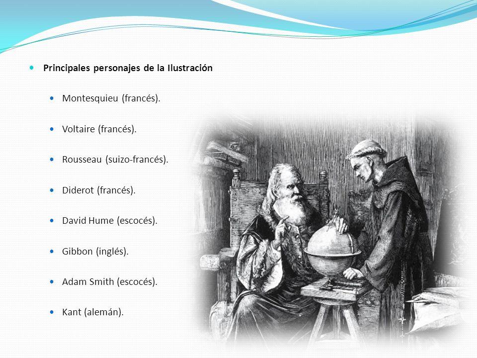 Principales personajes de la Ilustración Montesquieu (francés). Voltaire (francés). Rousseau (suizo-francés). Diderot (francés). David Hume (escocés).