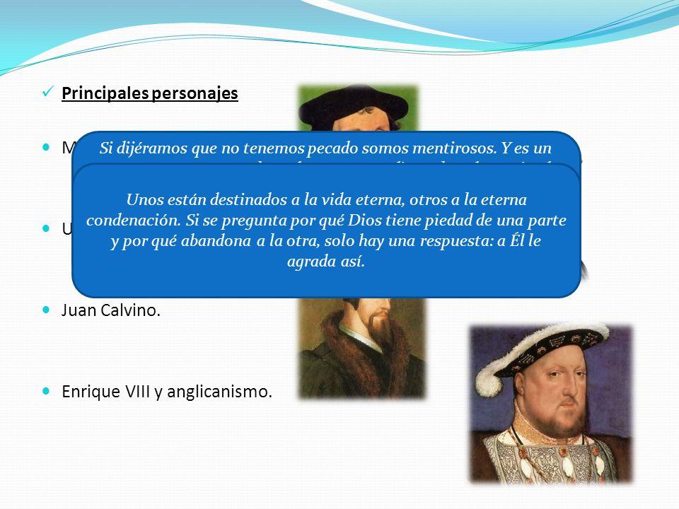Principales personajes Martín Lutero. Ulrico Zwinglio. Juan Calvino. Enrique VIII y anglicanismo. Si dijéramos que no tenemos pecado somos mentirosos.