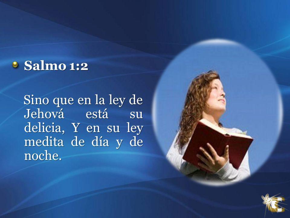 Salmo 1:2 Sino que en la ley de Jehová está su delicia, Y en su ley medita de día y de noche. Sino que en la ley de Jehová está su delicia, Y en su le