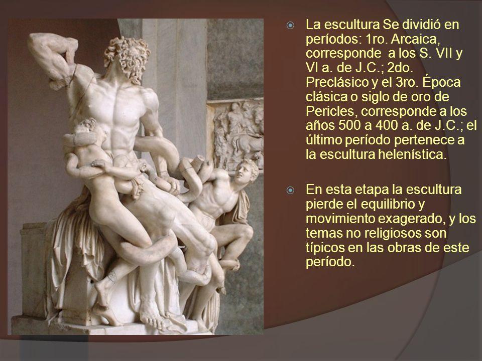 La escultura Se dividió en períodos: 1ro. Arcaica, corresponde a los S. VII y VI a. de J.C.; 2do. Preclásico y el 3ro. Época clásica o siglo de oro de