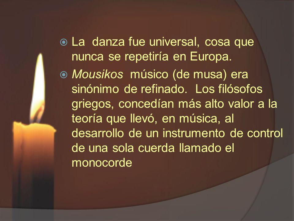 La danza fue universal, cosa que nunca se repetiría en Europa. Mousikos músico (de musa) era sinónimo de refinado. Los filósofos griegos, concedían má