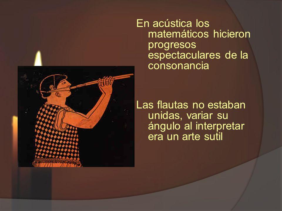 En acústica los matemáticos hicieron progresos espectaculares de la consonancia Las flautas no estaban unidas, variar su ángulo al interpretar era un