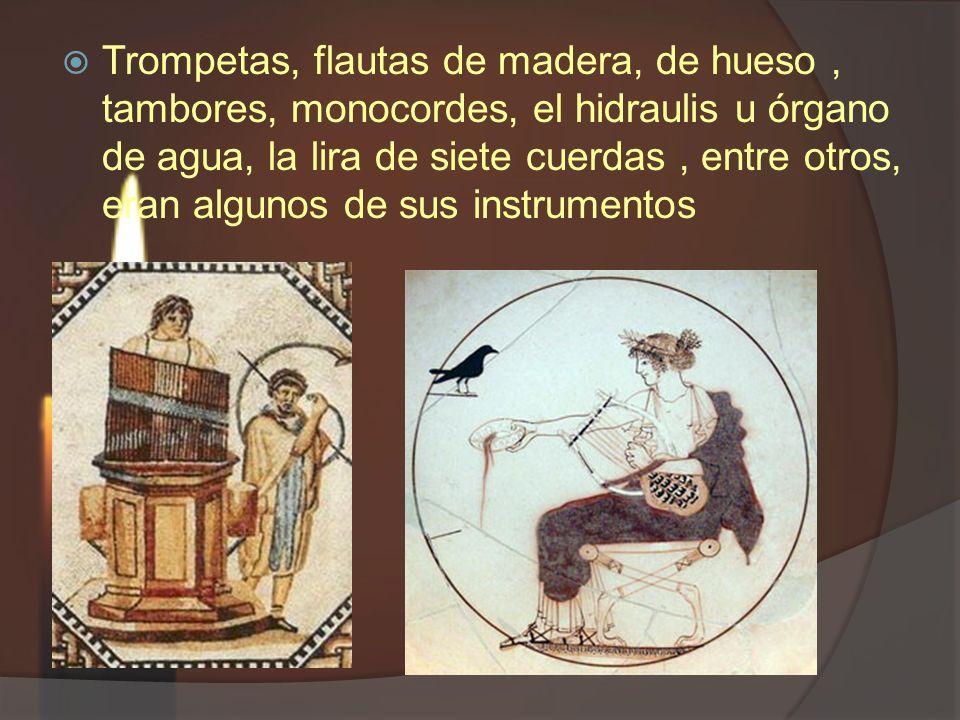 Trompetas, flautas de madera, de hueso, tambores, monocordes, el hidraulis u órgano de agua, la lira de siete cuerdas, entre otros, eran algunos de su
