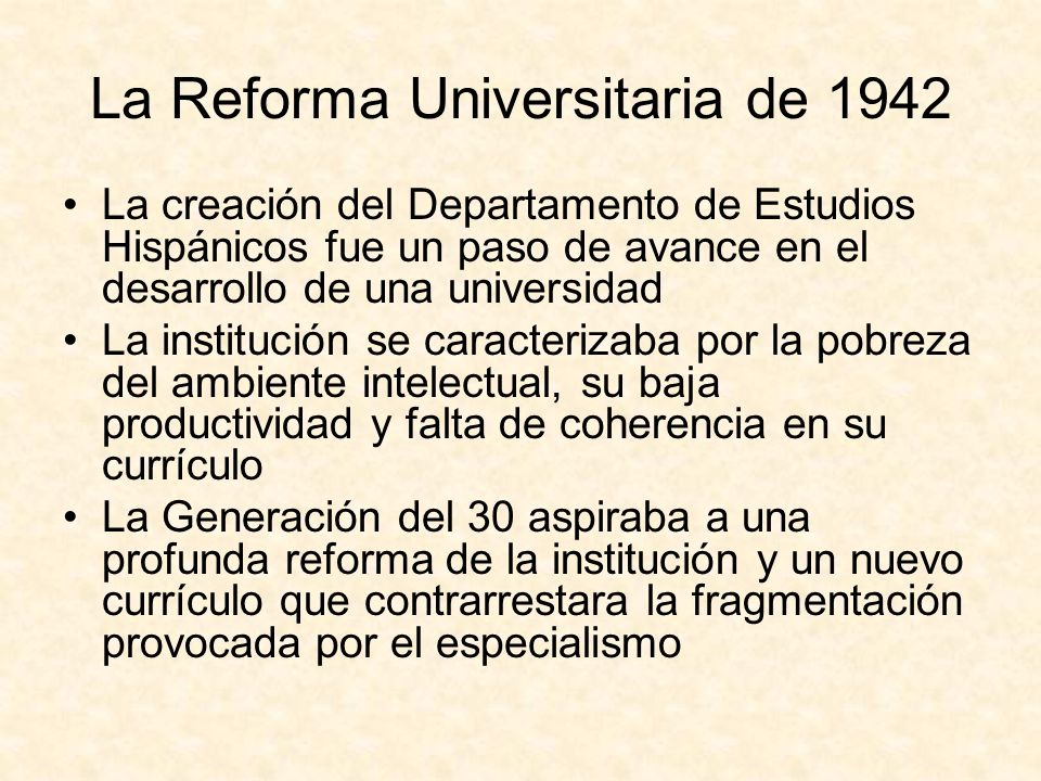La Reforma Universitaria de 1942 Hutchins en The Idea of a College (1950): The power we want our graduates to have is power in and over the unpredictable future.