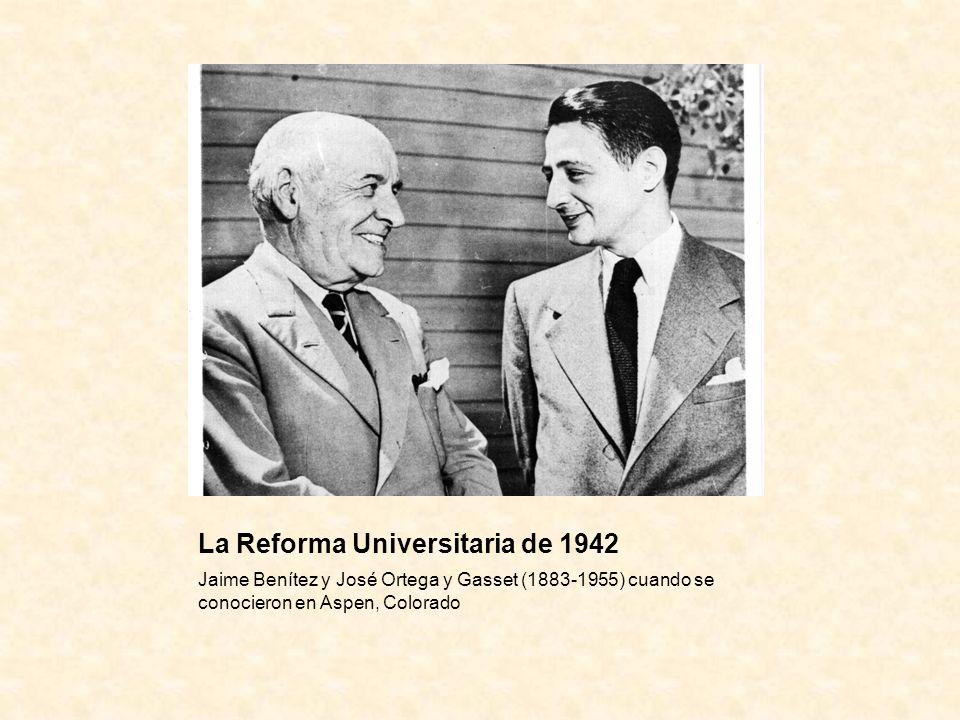 La Reforma Universitaria de 1942 Jaime Benítez y José Ortega y Gasset (1883-1955) cuando se conocieron en Aspen, Colorado