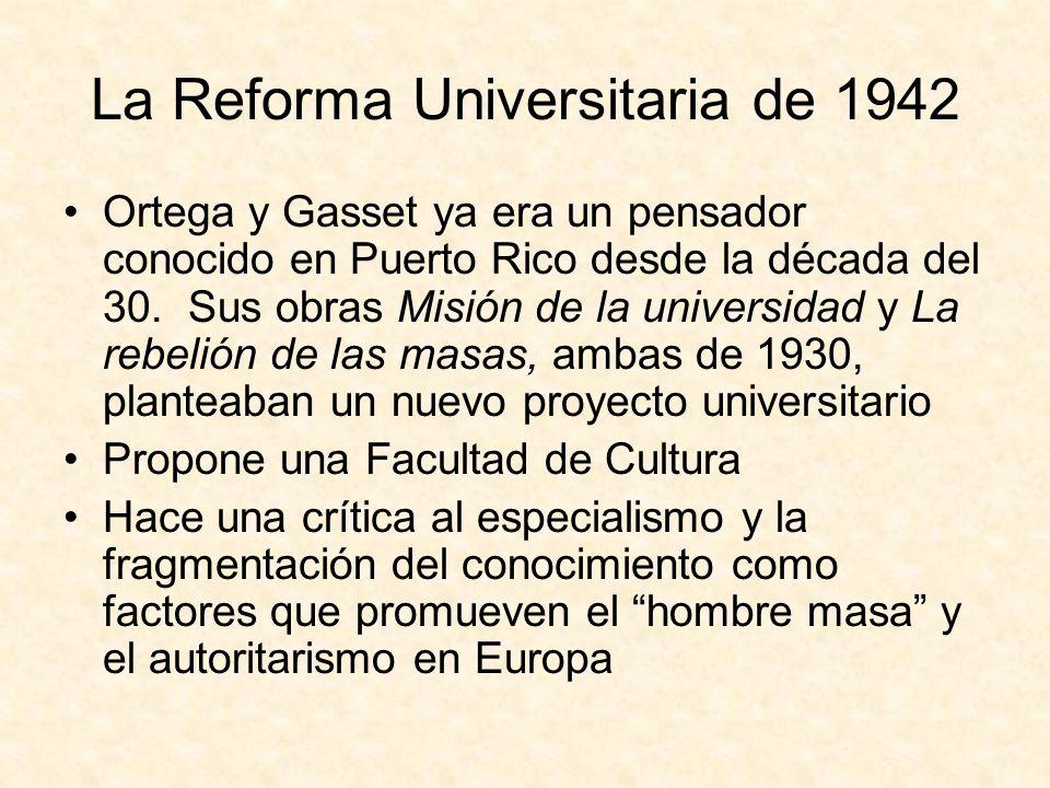 La Reforma Universitaria de 1942 Ortega y Gasset ya era un pensador conocido en Puerto Rico desde la década del 30.