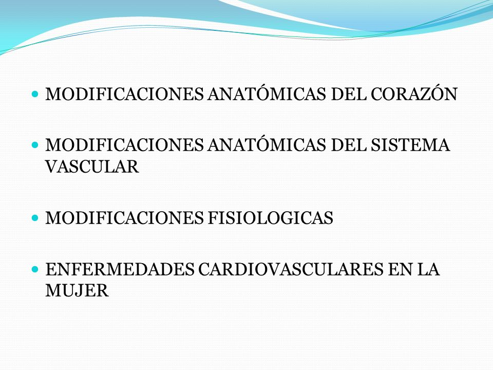 MODIFICACIONES ANATÓMICAS DEL CORAZÓN MODIFICACIONES ANATÓMICAS DEL SISTEMA VASCULAR MODIFICACIONES FISIOLOGICAS ENFERMEDADES CARDIOVASCULARES EN LA M