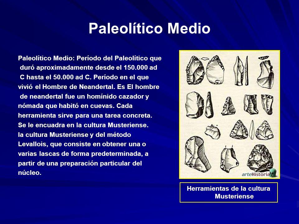 Paleolítico Medio Paleolítico Medio: Período del Paleolítico que duró aproximadamente desde el 150.000 ad C hasta el 50.000 ad C.