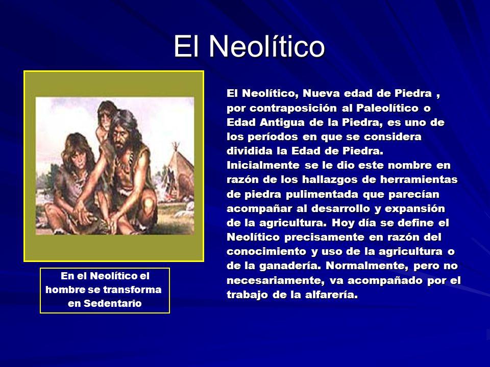 El Neolítico El Neolítico El Neolítico, Nueva edad de Piedra, por contraposición al Paleolítico o Edad Antigua de la Piedra, es uno de los períodos en que se considera dividida la Edad de Piedra.