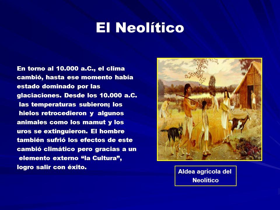 El Neolítico En torno al 10.000 a.C., el clima cambió, hasta ese momento había estado dominado por las glaciaciones.