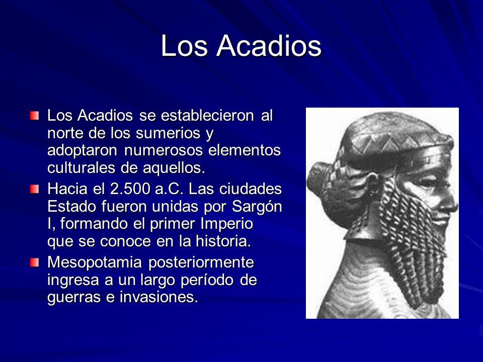 Los Acadios Los Acadios se establecieron al norte de los sumerios y adoptaron numerosos elementos culturales de aquellos.