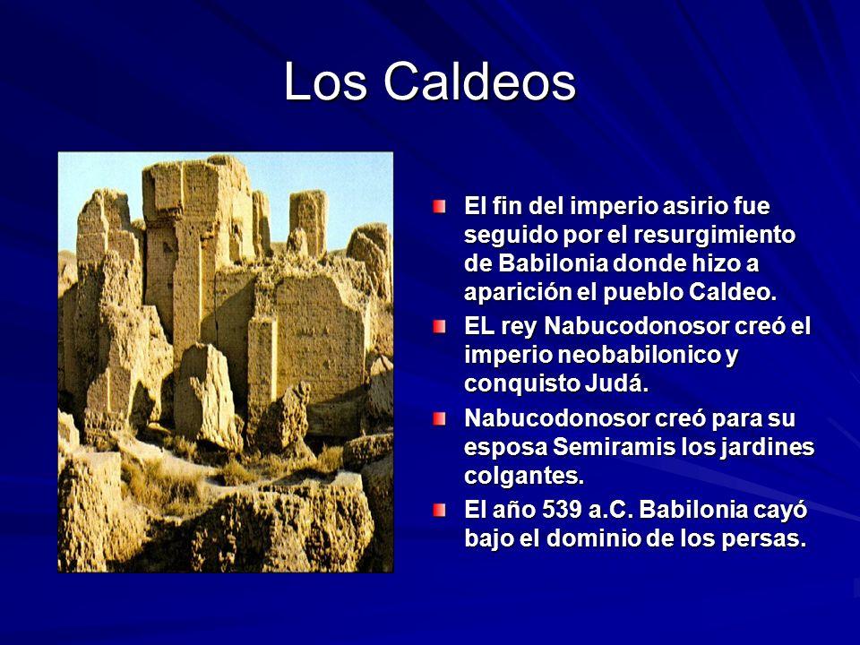 Los Caldeos El fin del imperio asirio fue seguido por el resurgimiento de Babilonia donde hizo a aparición el pueblo Caldeo.