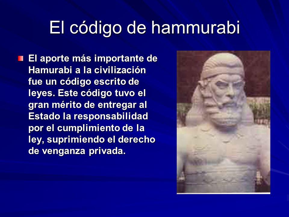 El código de hammurabi El aporte más importante de Hamurabi a la civilización fue un código escrito de leyes.