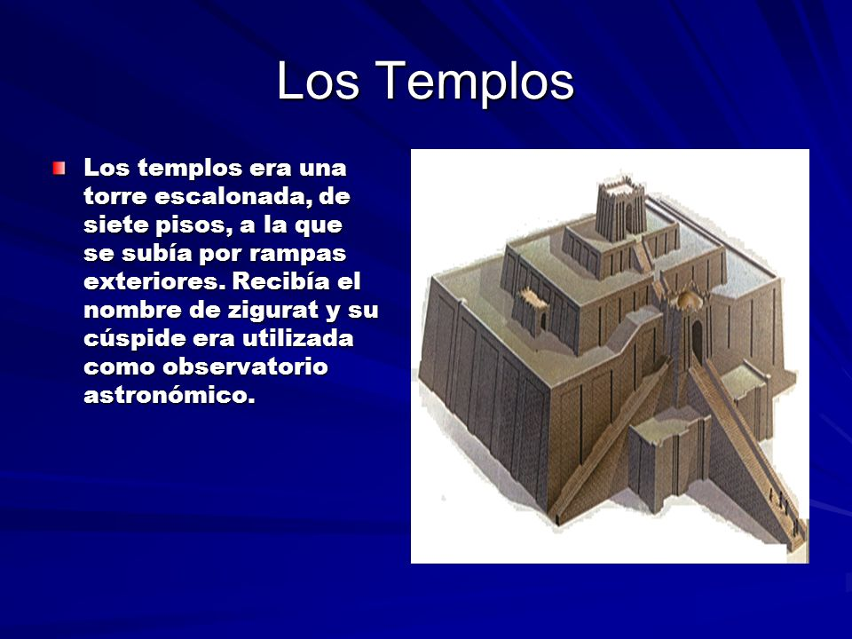 Los Templos Los templos era una torre escalonada, de siete pisos, a la que se subía por rampas exteriores.