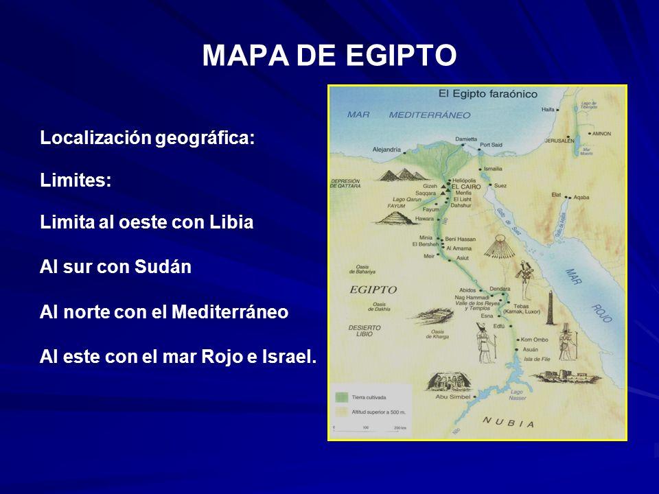 MAPA DE EGIPTO Localización geográfica: Limites: Limita al oeste con Libia Al sur con Sudán Al norte con el Mediterráneo Al este con el mar Rojo e Israel.