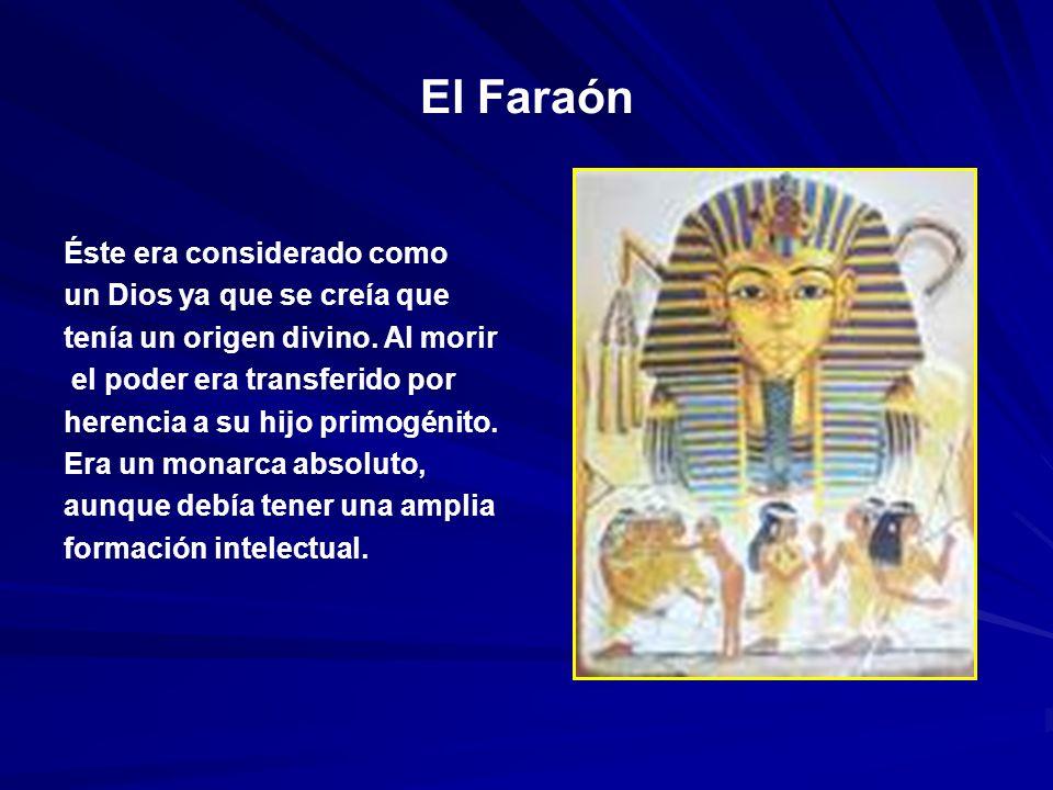 El Faraón Éste era considerado como un Dios ya que se creía que tenía un origen divino.