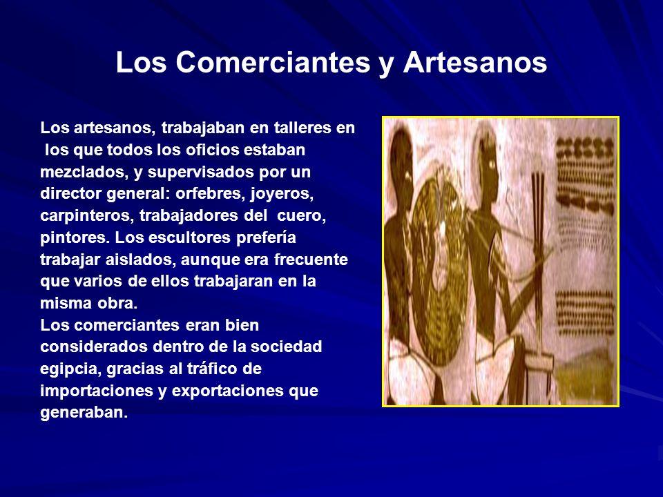 Los Comerciantes y Artesanos Los artesanos, trabajaban en talleres en los que todos los oficios estaban mezclados, y supervisados por un director general: orfebres, joyeros, carpinteros, trabajadores del cuero, pintores.