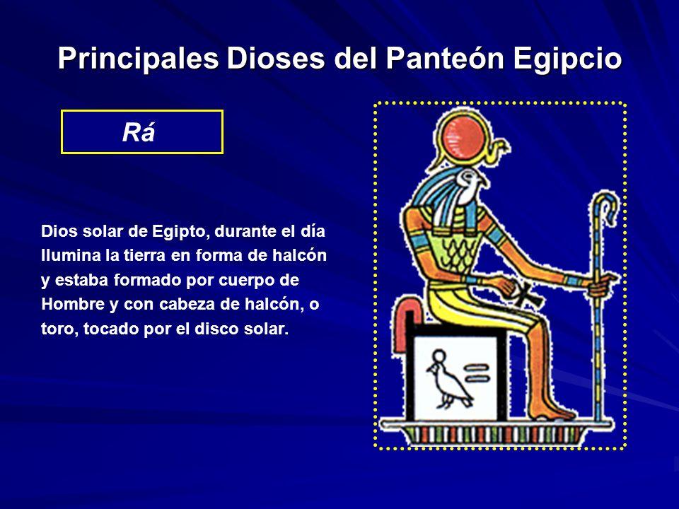 Principales Dioses del Panteón Egipcio Dios solar de Egipto, durante el día Ilumina la tierra en forma de halcón y estaba formado por cuerpo de Hombre y con cabeza de halcón, o toro, tocado por el disco solar.