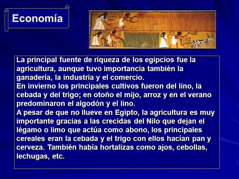 Economía La principal fuente de riqueza de los egipcios fue la agricultura, aunque tuvo importancia también la ganadería, la industria y el comercio.