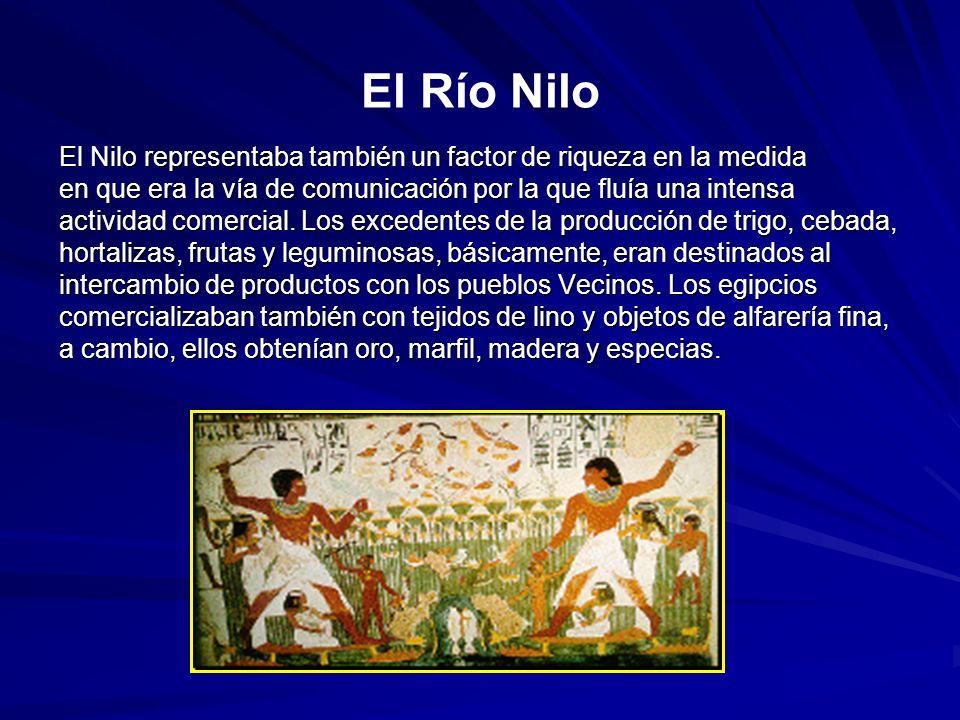 El Río Nilo El Nilo representaba también un factor de riqueza en la medida en que era la vía de comunicación por la que fluía una intensa actividad comercial.