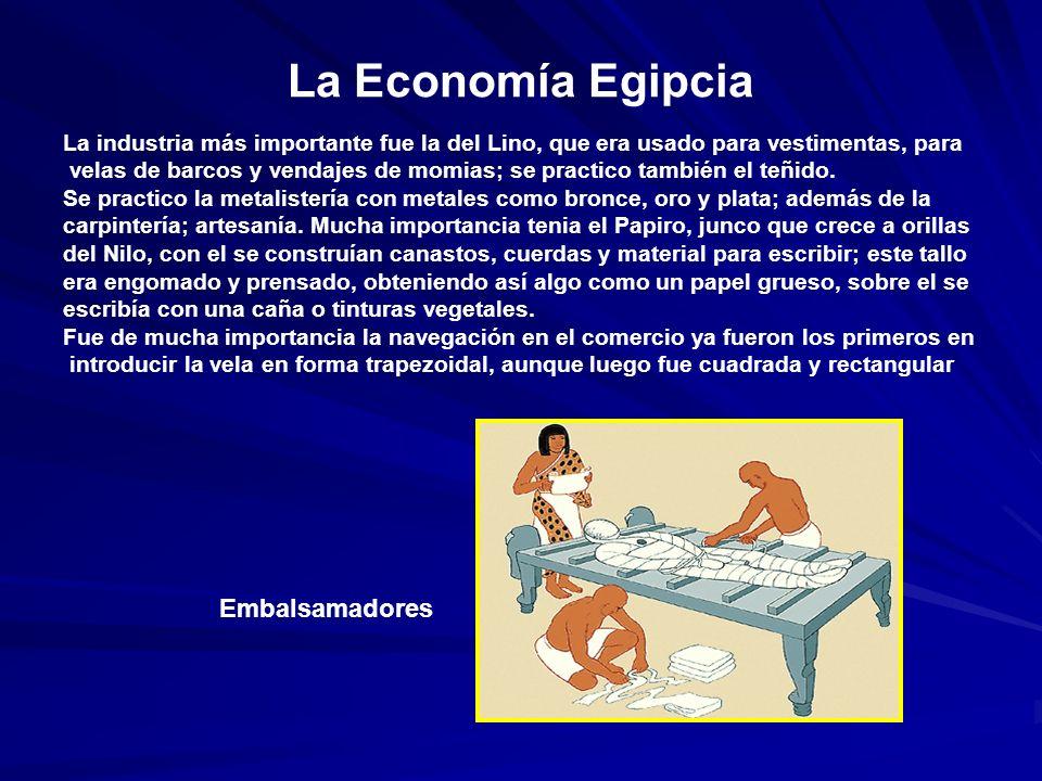 La Economía Egipcia La industria más importante fue la del Lino, que era usado para vestimentas, para velas de barcos y vendajes de momias; se practico también el teñido.